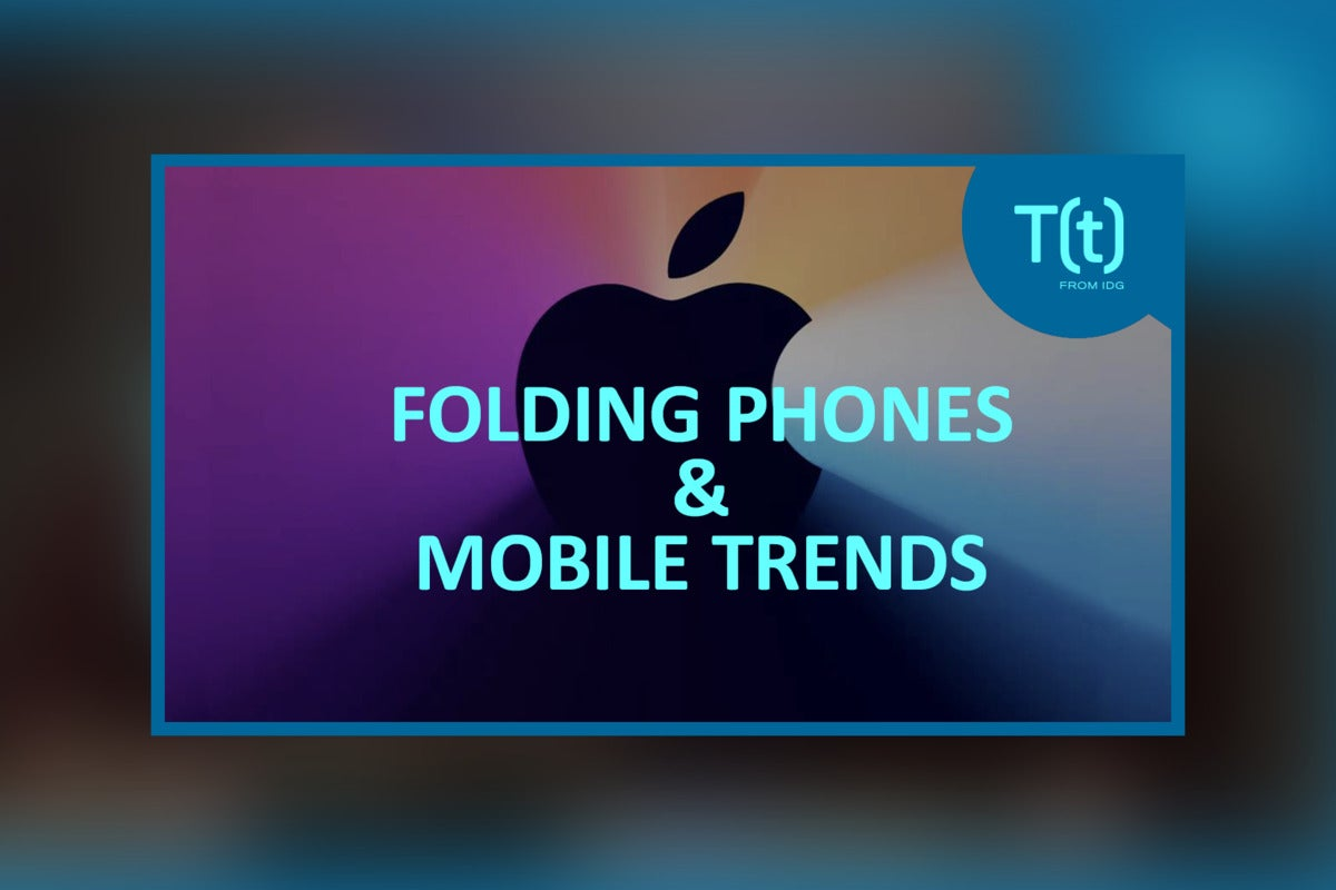 Podcast: Folding phones: The continuing future of mobile?