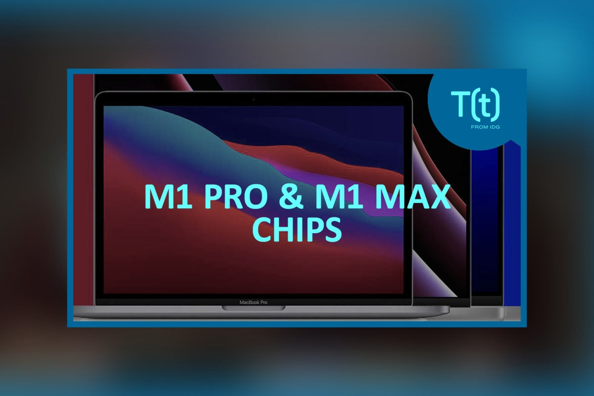 Podcast: What the brand new M1 Professional and M1 Max chips suggest concerning the future of the Mac